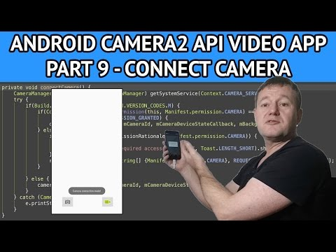 Android Camera2 API Video App - Part 9 Connecting to the camera & getting CameraDevice