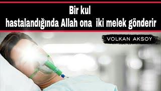 Bir kul hastalandığında Allah ona iki melek gönderir ibretlik    Volkan aksoy