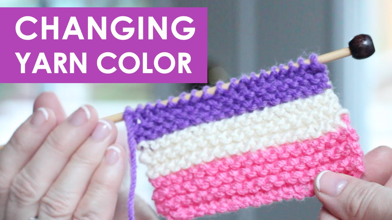 HOW TO CHANGE YARN COLORS WHEN KNITTING