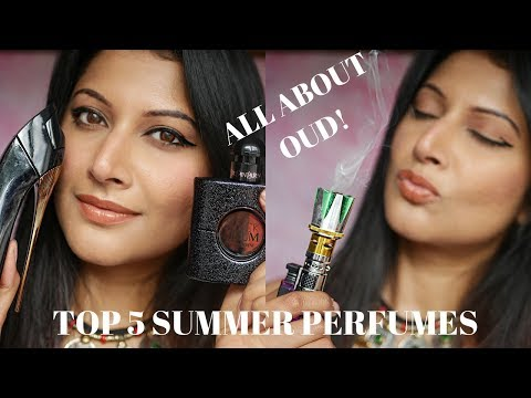 TOP 5 SUMMER PERFUMES FOR WOMEN | HOW TO MAKE FRAGRANCE LAST ALL DAY | HOW TO USE OUD PROPERLY.