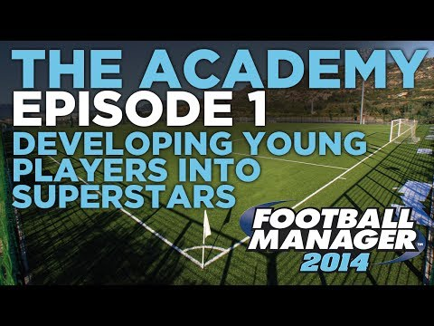 The Academy Ep.1 - A Guide To Developing Young Prospects | Football Manager 2014