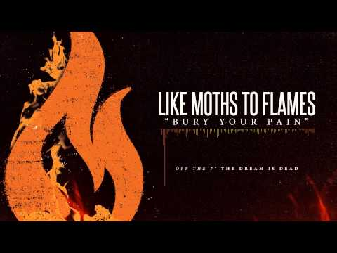 Like Moths To Flames - Bury Your Pain