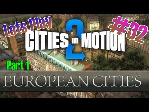 Cities in Motion 2 Lets Play #32 | Campaign: European Cities (Part 1)