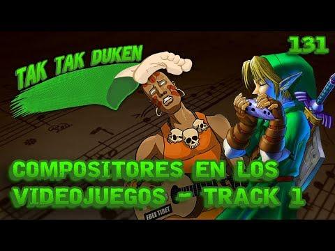 Tak Tak Duken - 131 - Compositores en los Videojuegos - Track 1.