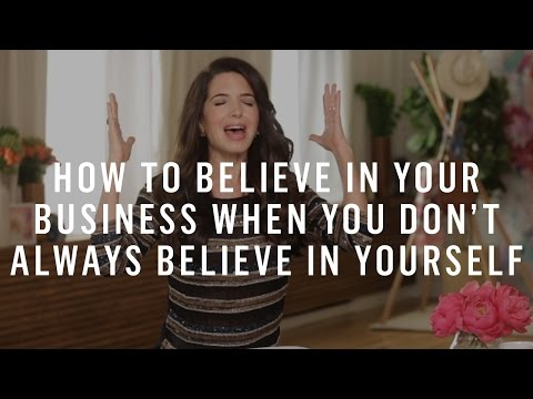How To Believe In Your Business When You Don't Always Believe In Yourself