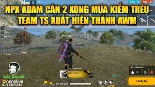 Free Fire | NPX Adam Cân 2 Còn Múa Kiếm Trêu Địch - Tỏa Sáng Xuất Hiện Thánh AWM | Rikaki Gaming