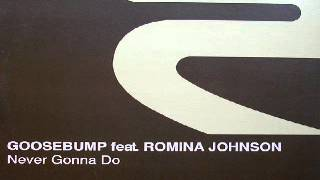 Goosebump feat. Romina Johnson ‎-- Never Gonna Do