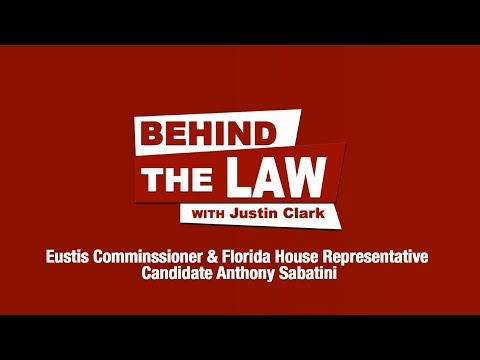 Behind The Law w/Attorney Justin Clark & Eustis Commissioner Anthony Sabatini