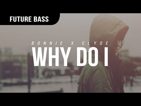 Bonnie X Clyde - Why Do I