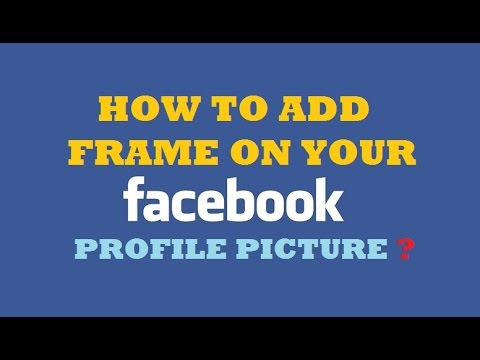 How To Add Frame On Your Facebook Profile Picture For Free Without