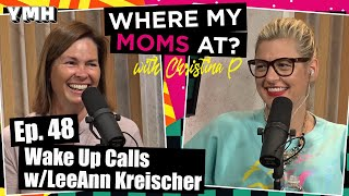 Ep. 48 Wake Up Calls w/ LeeAnn Kreischer | Where My Moms At Podcast