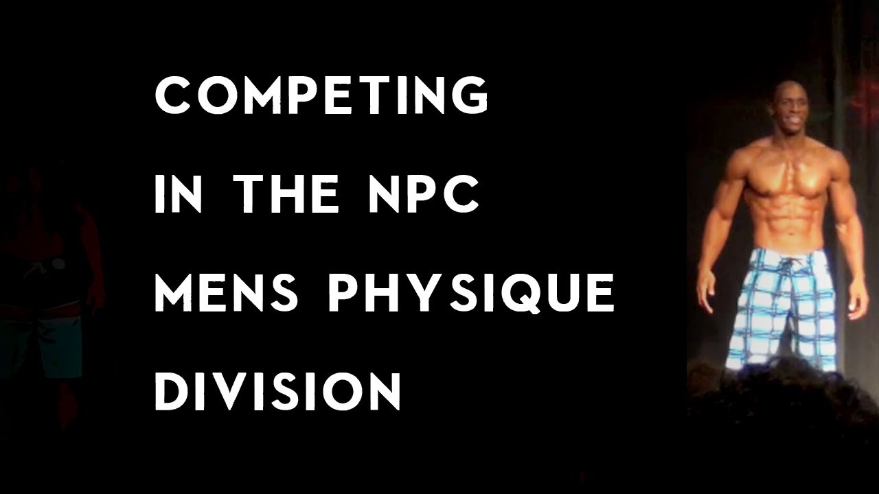 Competing in the NPC Men's Physique Division - YouTube