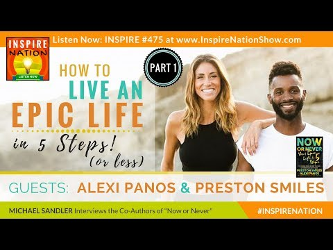 💥PRESTON SMILES & ALEXI PANOS: Start Living an Epic Life in 5 Steps! (or Less) - PART 1 Now or Never