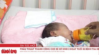 Phẫu thuật thành công cho bé sơ sinh 3 ngày tuổi bị bệnh tim hiếm gặp