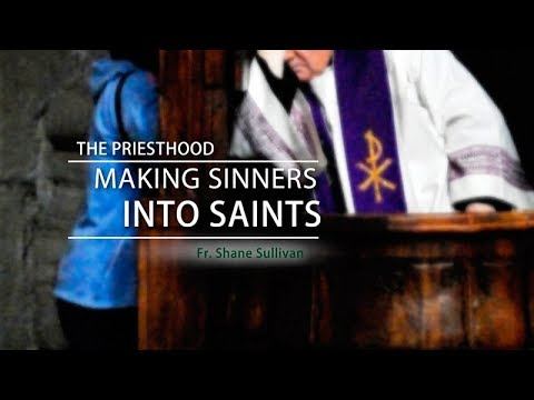 The Priesthood: Making Sinners into Saints