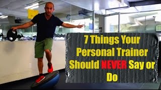 7 Things Your Personal Trainer Should NEVER Say or Do...