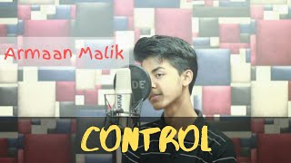 Download song Armaan Malik - Control (Studio Cover) Sahil Sanjan ft. Ibnul Aftab