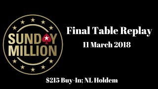 $215 Sunday Million 11 March 2018: Final Table Replay (Cards-Up) - PokerStars