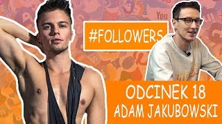 FOLLOWERS TV - Odcinek 18 - Adam JAKUBOWSKI