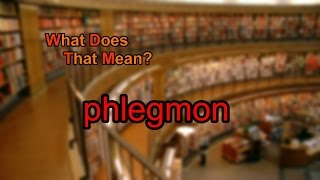 What does phlegmon mean?