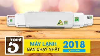 Top 5 máy lạnh bán chạy nhất Điện máy XANH năm 2018