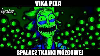 VIXA PIXA - SPALACZ TKANKI MÓZGOWEJ 🎵🔥