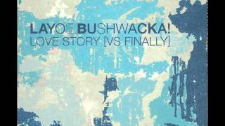 Layo & Bushwacka vs Kings of Tomorrow - Love Story Vs Finally (Full Bushwacka Bootleg Mix)