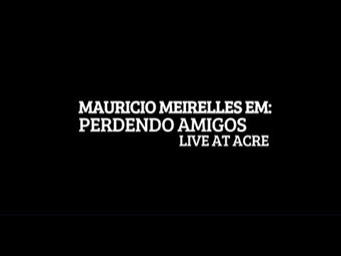 MAURICIO MEIRELLES - PERDENDO AMIGOS SHOW COMPLETO (LIVE AT ACRE)