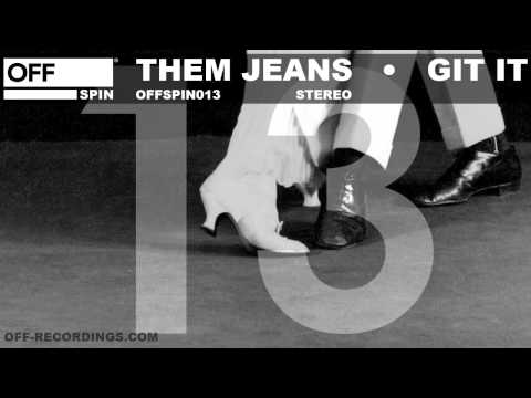 Them Jeans - Git It - OFFSPIN013
