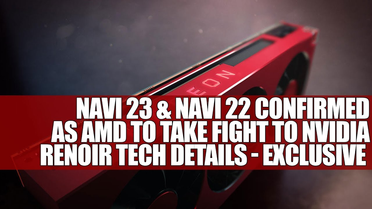 Navi 23 Navi 22 Confirmed Amd To Take Fight To Nvidia Renoir Tech Details Exclusive Youtube
