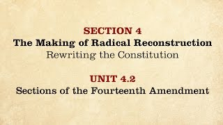MOOC | Sections of the Fourteenth Amendment | The Civil War and Reconstruction, 1865-1890 | 3.4.2