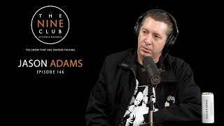 Jason Adams | The Nine Club With Chris Roberts - Episode 146