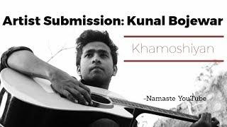 Khamoshiyan Cover| Kunal Bojewar| Namaste YouTube