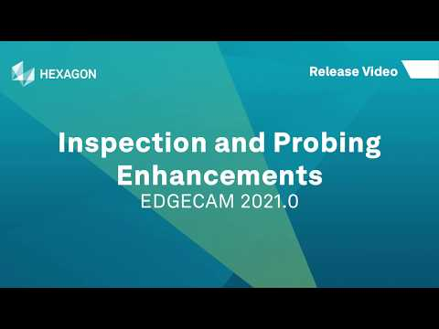 Inspection & Probing Enhancements | EDGECAM 2021