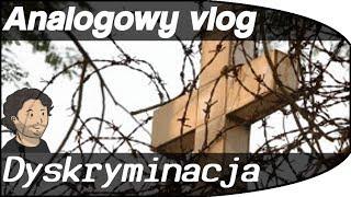 Analogowy Vlog #1 - Dyskryminacja chrześcijan, heteroseksualistów i grzecznych dzieci.