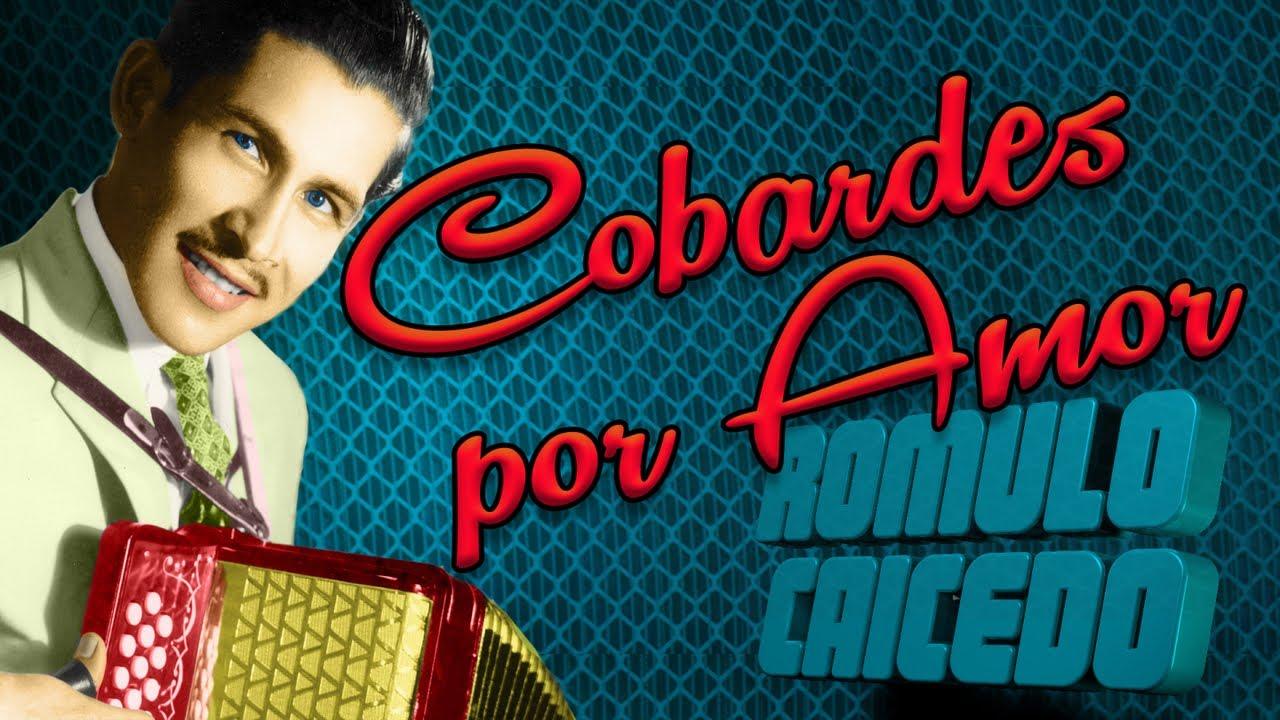 Romulo Caicedo - Cobardes Por Amor