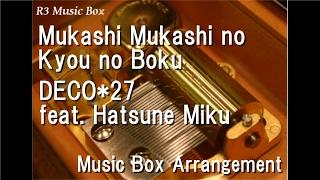 Mukashi Mukashi No Kyou No Boku/DECO*27 Feat. Hatsune Miku [Music Box]