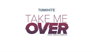 Tim White - Take Me Over (Audio) ft. Erica Gibson