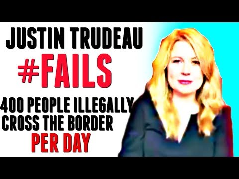 Justin Trudeau #FAILS - 400 people illegally cross the border per day