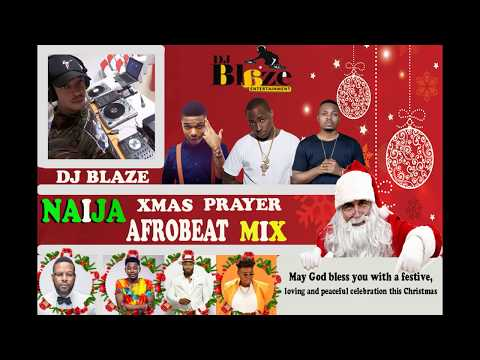 Naija Xmas Prayer Afrobeat Mix (DJ BLAZE)WIZKID | YEMI ALADE | DAVIDO | KENYA
