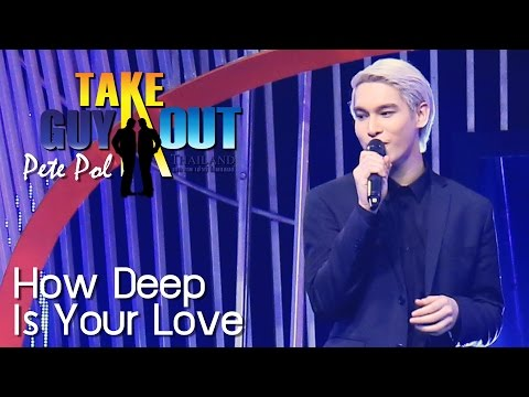 How Deep Is Your Love - พีท พล | Take Guy Out Thailand