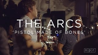 The Arcs: Pistol Made of Bones | NPR MUSIC FRONT ROW