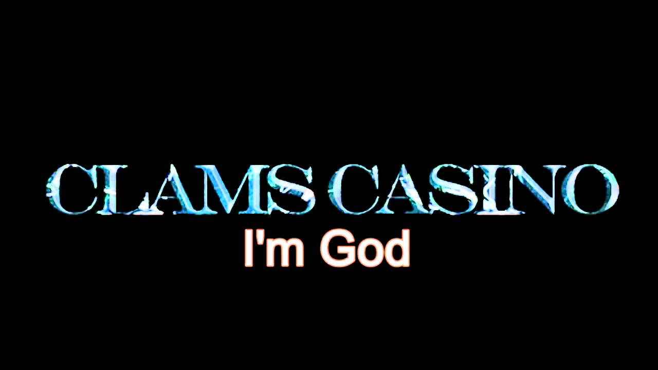 I'm god clams casino tumblr