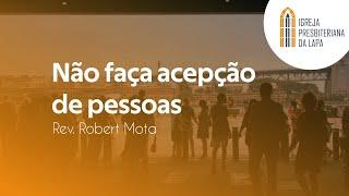 Não faça acepção de pessoas - Rev. Robert Mota