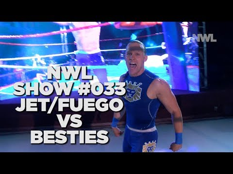 NWL | Show #033 | TAG TEAM MATCH | Jet/Fuego vs Besties in the world