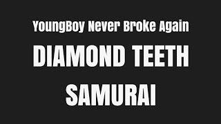YoungBoy Never Broke Agagin - Diamond Teeth Samurai (Just Lyric , No Sound)