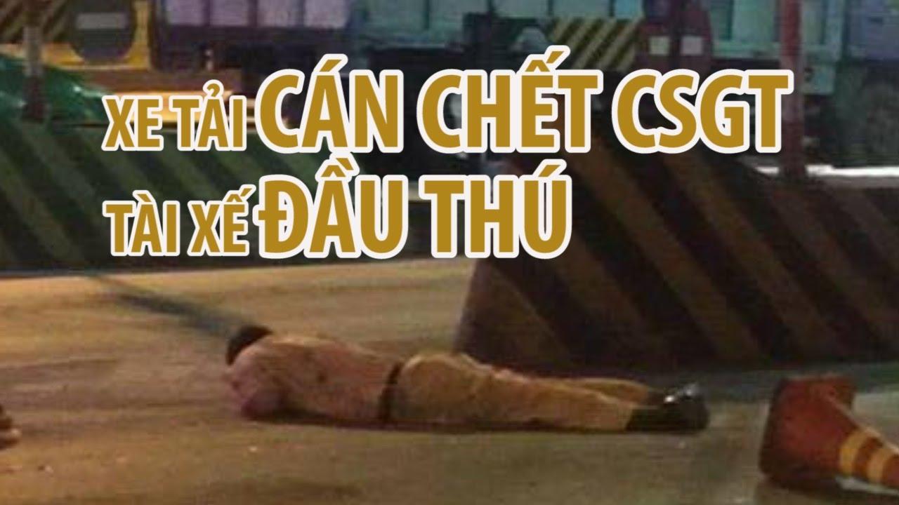 Cảnh sát giao thông bị cán chết | Tài xế xe chở heo ở ĐỒNG NAI đầu thú
