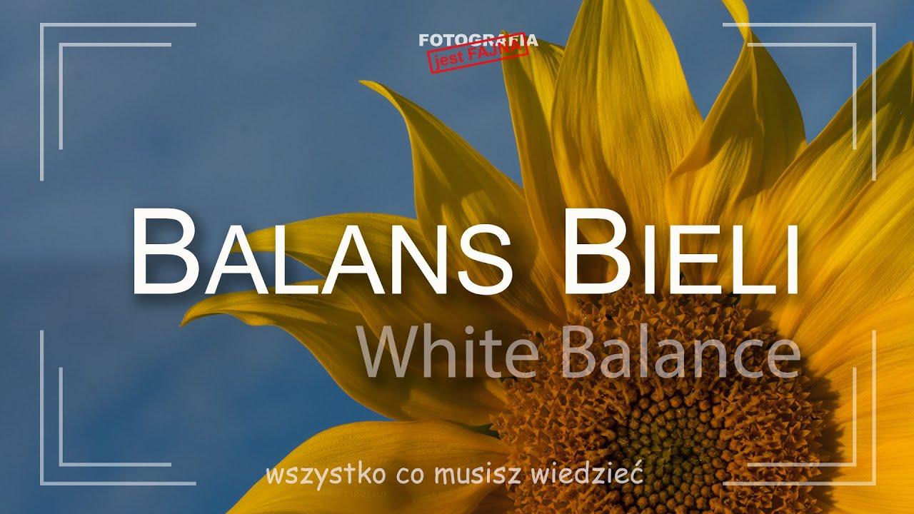 🚩 Balans Bieli - White Balance - wszystko co musisz wiedzić - Fotografia jest Fajna