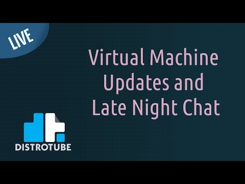 Virtual Machine Updates and Late Night Chat - DT LIVE