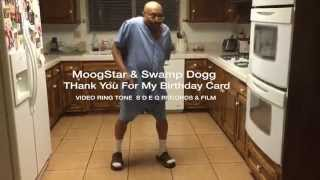 MOOGSTAR & SWAMP DOGG THANK YOU FOR MY BIRTHDAY CARD! Video Ring Tone